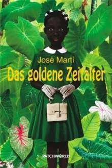 José Martí - Das goldene Zeitalter