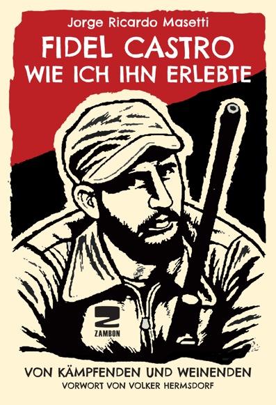 Jorge Ricardo Masetti: »Fidel Castro - Wie ich ihn erlebte«